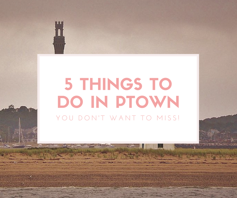 5 Things to do in Ptown