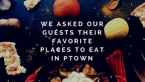 We Asked Our Guests Their Favorite Places to Eat in Ptown